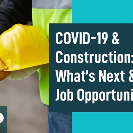 COVID-19 & Construction: What's Next & Job Opportunities